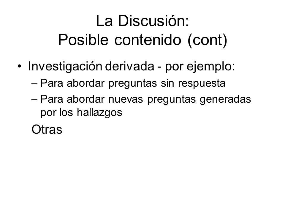 La Discusión: Posible contenido (cont) Investigación derivada - por ejemplo: –Para abordar preguntas sin respuesta –Para abordar nuevas preguntas generadas por los hallazgos Otras