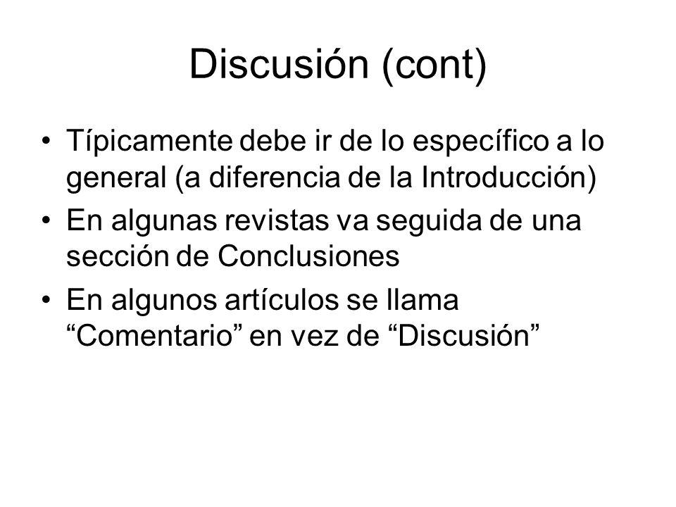 Discusión (cont) Típicamente debe ir de lo específico a lo general (a diferencia de la Introducción) En algunas revistas va seguida de una sección de Conclusiones En algunos artículos se llama Comentario en vez de Discusión