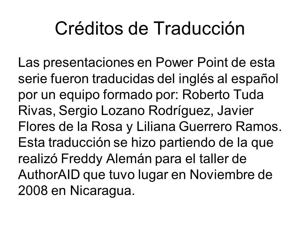 Créditos de Traducción Las presentaciones en Power Point de esta serie fueron traducidas del inglés al español por un equipo formado por: Roberto Tuda Rivas, Sergio Lozano Rodríguez, Javier Flores de la Rosa y Liliana Guerrero Ramos.
