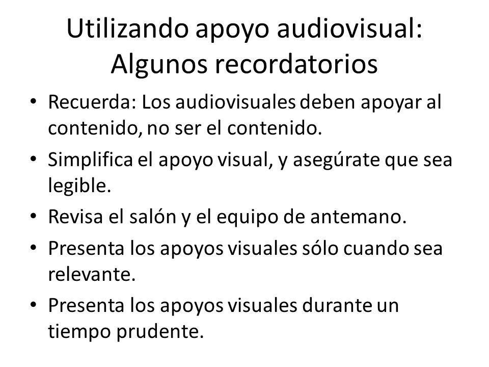 Utilizando apoyo audiovisual: Algunos recordatorios Recuerda: Los audiovisuales deben apoyar al contenido, no ser el contenido. Simplifica el apoyo vi