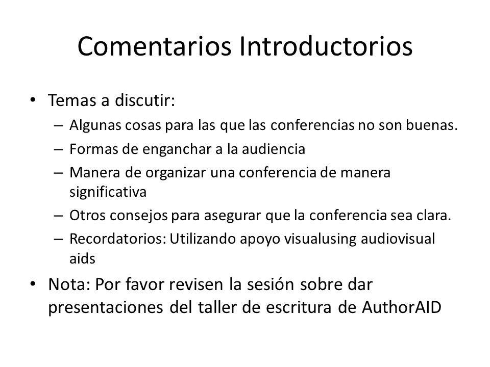 Temas a discutir: – Algunas cosas para las que las conferencias no son buenas. – Formas de enganchar a la audiencia – Manera de organizar una conferen