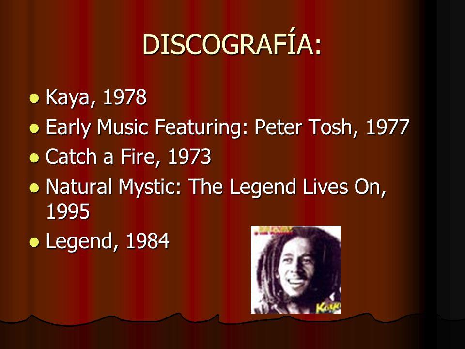 DISCOGRAFÍA: Kaya, 1978 Kaya, 1978 Early Music Featuring: Peter Tosh, 1977 Early Music Featuring: Peter Tosh, 1977 Catch a Fire, 1973 Catch a Fire, 19