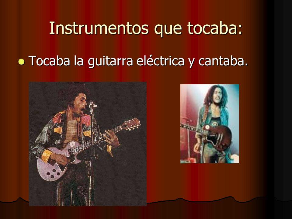 Instrumentos que tocaba: Tocaba la guitarra eléctrica y cantaba. Tocaba la guitarra eléctrica y cantaba.