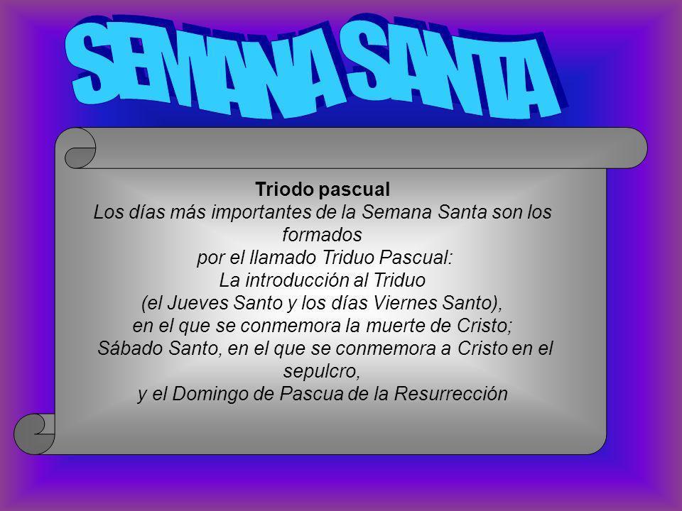 Triodo pascual Los días más importantes de la Semana Santa son los formados por el llamado Triduo Pascual: La introducción al Triduo (el Jueves Santo