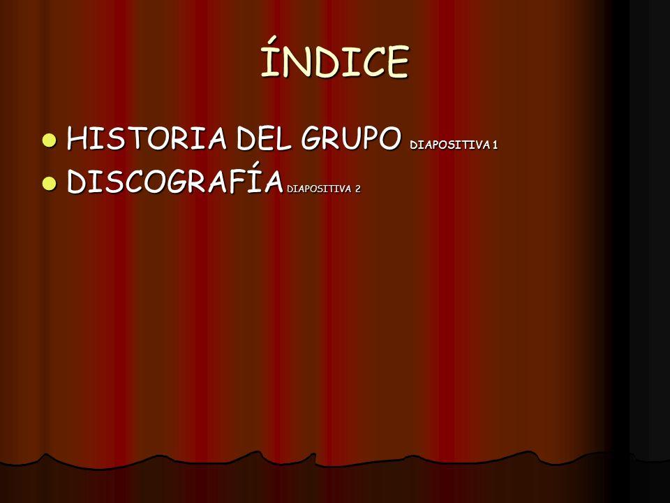 ÍNDICE HISTORIA DEL GRUPO DIAPOSITIVA 1 HISTORIA DEL GRUPO DIAPOSITIVA 1 DISCOGRAFÍA DIAPOSITIVA 2 DISCOGRAFÍA DIAPOSITIVA 2