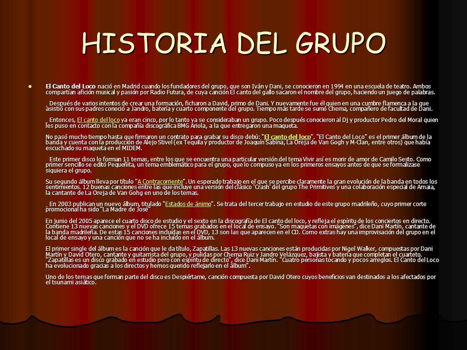 HISTORIA DEL GRUPO El Canto del Loco nació en Madrid cuando los fundadores del grupo, que son Iván y Dani, se conocieron en 1994 en una escuela de teatro.