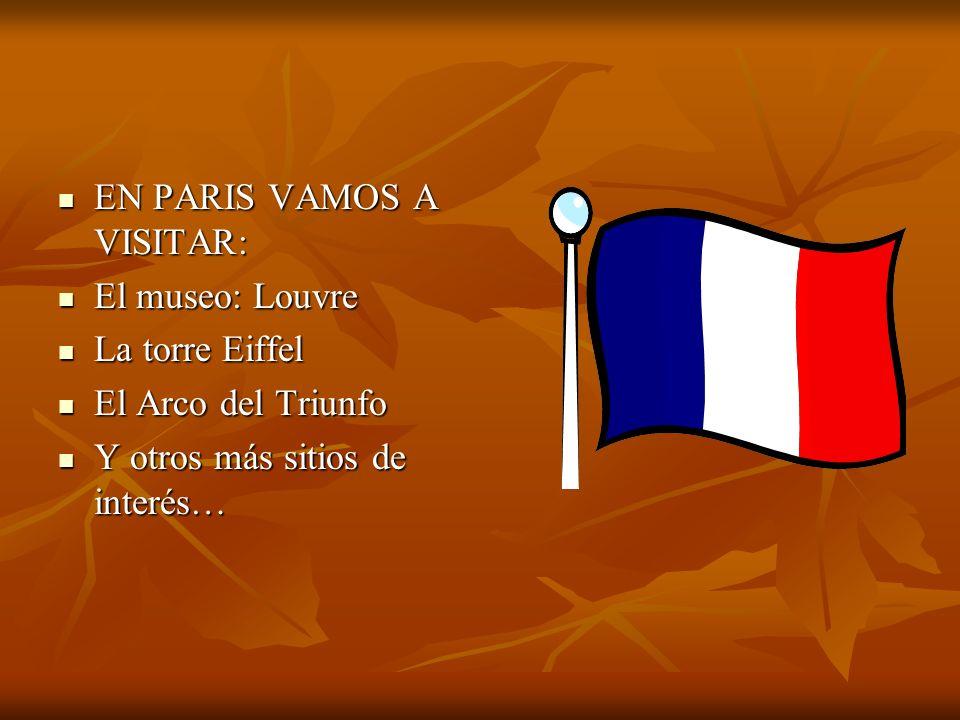 EN PARIS VAMOS A VISITAR: EN PARIS VAMOS A VISITAR: El museo: Louvre El museo: Louvre La torre Eiffel La torre Eiffel El Arco del Triunfo El Arco del