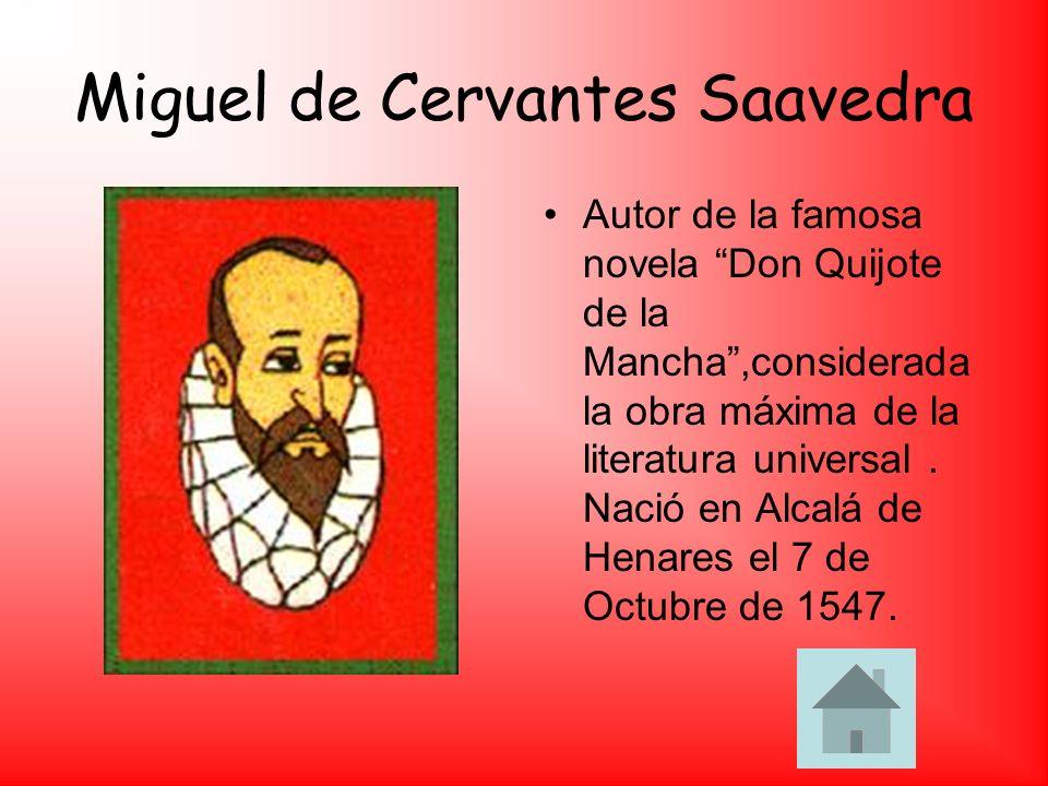 Miguel de Cervantes Saavedra Autor de la famosa novela Don Quijote de la Mancha,considerada la obra máxima de la literatura universal. Nació en Alcalá