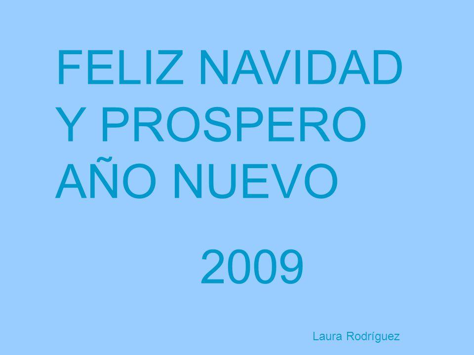 FELIZ NAVIDAD Y PROSPERO AÑO NUEVO 2009 Laura Rodríguez