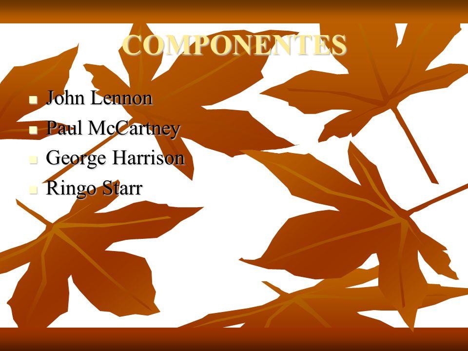 COMPONENTES John Lennon John Lennon Paul McCartney Paul McCartney George Harrison George Harrison Ringo Starr Ringo Starr