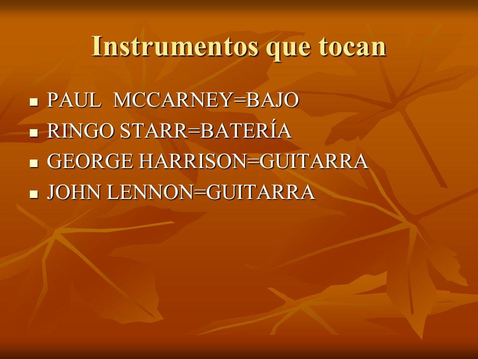 Instrumentos que tocan PAUL MCCARNEY=BAJO PAUL MCCARNEY=BAJO RINGO STARR=BATERÍA RINGO STARR=BATERÍA GEORGE HARRISON=GUITARRA GEORGE HARRISON=GUITARRA JOHN LENNON=GUITARRA JOHN LENNON=GUITARRA
