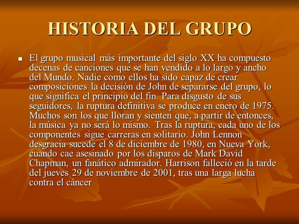 HISTORIA DEL GRUPO El grupo musical más importante del siglo XX ha compuesto decenas de canciones que se han vendido a lo largo y ancho del Mundo.