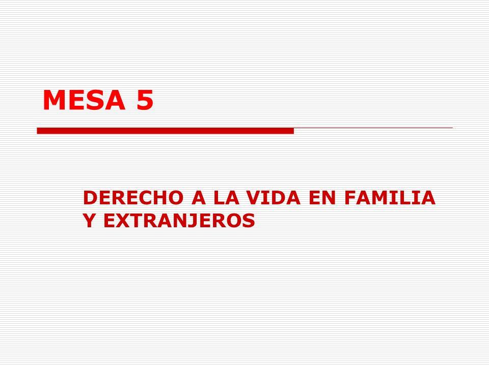 MESA 5 DERECHO A LA VIDA EN FAMILIA Y EXTRANJEROS