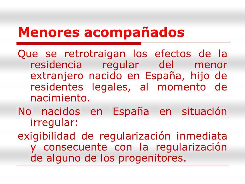 Menores acompañados Que se retrotraigan los efectos de la residencia regular del menor extranjero nacido en España, hijo de residentes legales, al momento de nacimiento.