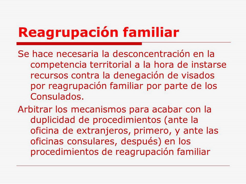 Reagrupación familiar Se hace necesaria la desconcentración en la competencia territorial a la hora de instarse recursos contra la denegación de visados por reagrupación familiar por parte de los Consulados.