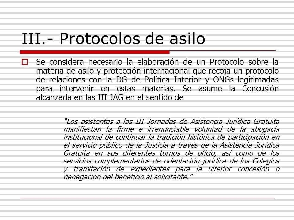 III.- Protocolos de asilo Se considera necesario la elaboración de un Protocolo sobre la materia de asilo y protección internacional que recoja un pro