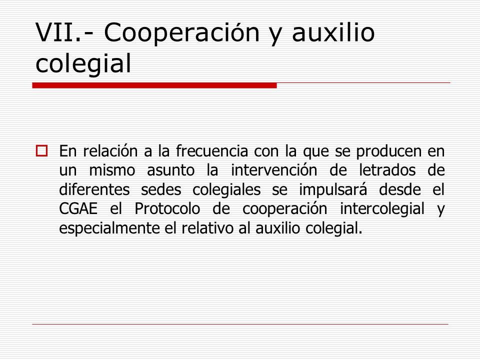 VII.- Cooperaci ó n y auxilio colegial En relación a la frecuencia con la que se producen en un mismo asunto la intervención de letrados de diferentes