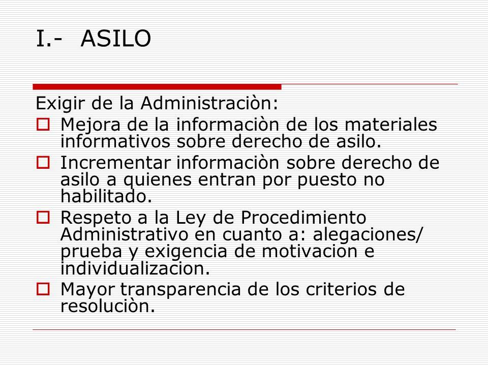 I.- ASILO Exigir de la Administraciòn: Mejora de la informaciòn de los materiales informativos sobre derecho de asilo.