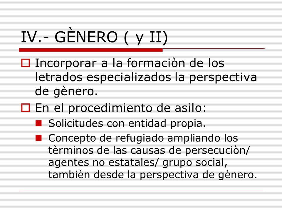 IV.- GÈNERO ( y II) Incorporar a la formaciòn de los letrados especializados la perspectiva de gènero.