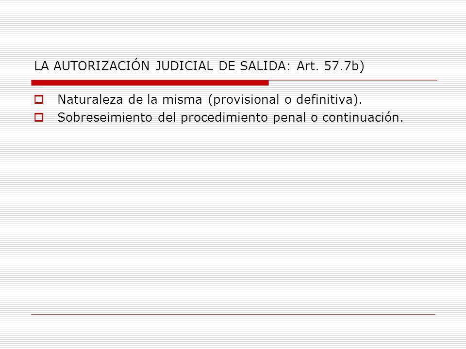 LA AUTORIZACIÓN JUDICIAL DE SALIDA: Art. 57.7b) Naturaleza de la misma (provisional o definitiva).