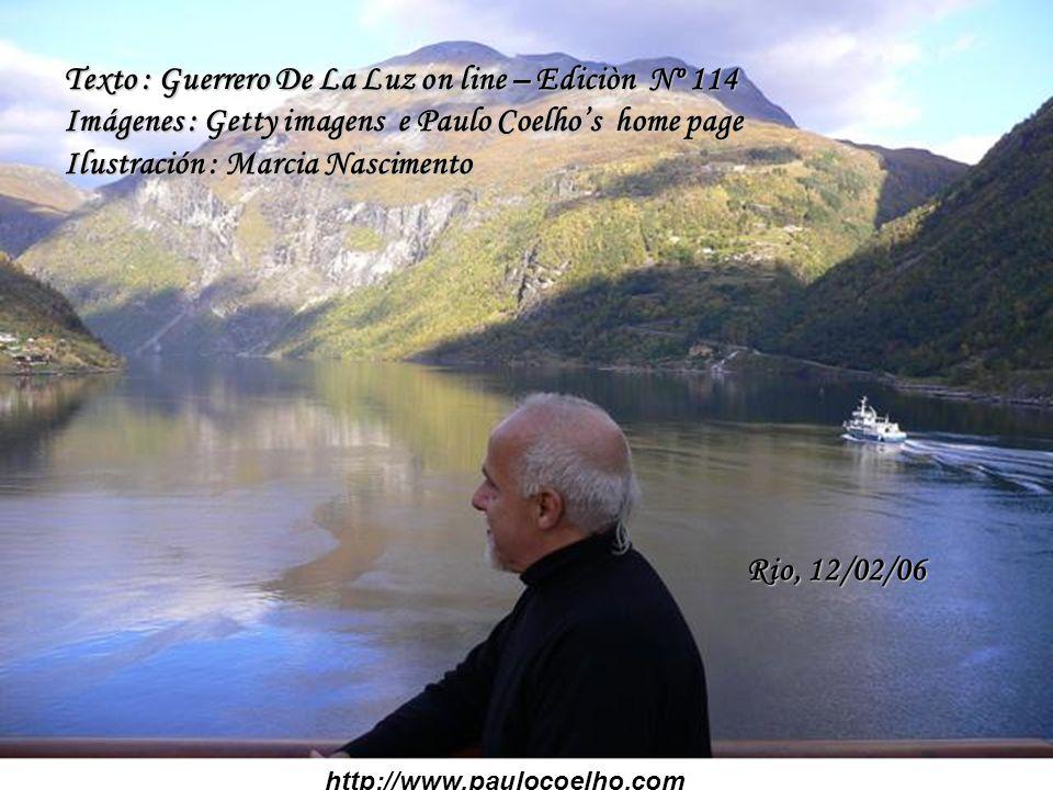 http://www.paulocoelho.com Texto : Guerrero De La Luz on line – Ediciòn Nº 114 Imágenes : Getty imagens e Paulo Coelhos home page Ilustración : Marcia