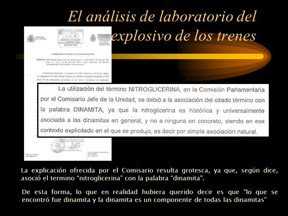 El análisis de laboratorio del explosivo de los trenes El comisario Jefe de los TEDAX, declaró bajo juramento en la comisión de investigación del parlamento, en dos ocasiones, que en los focos de las explosiones se había encontrado...