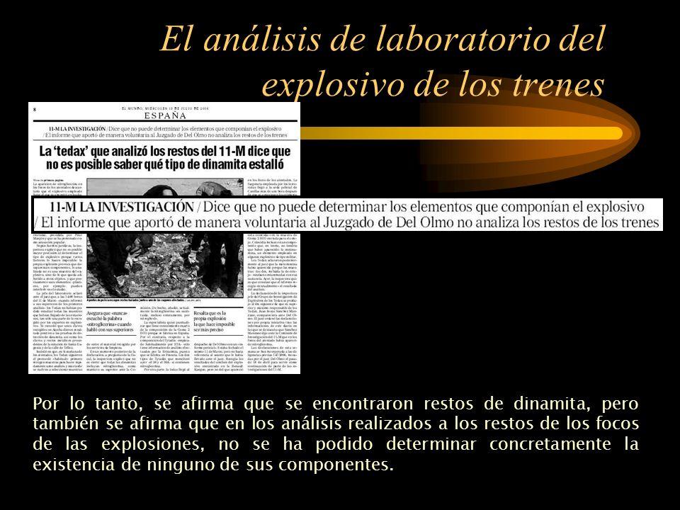 El análisis de laboratorio del explosivo de los trenes La explicación ofrecida por el Comisario resulta grotesca, ya que, según dice, asoció el termino nitroglicerina con la palabra dinamita.