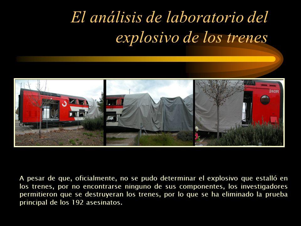 El análisis de laboratorio del explosivo de los trenes Pero todo esto se podría aclarar si apareciesen los informes del laboratorio con los resultados analíticos de los restos de los focos de las explosiones que, de momento, la policía no ha entregado al Juez.