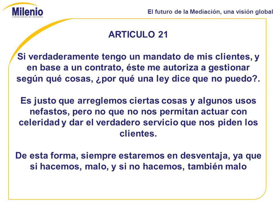 El futuro de la Mediación, una visión global ARTICULO 21 Si verdaderamente tengo un mandato de mis clientes, y en base a un contrato, éste me autoriza a gestionar según qué cosas, ¿por qué una ley dice que no puedo .