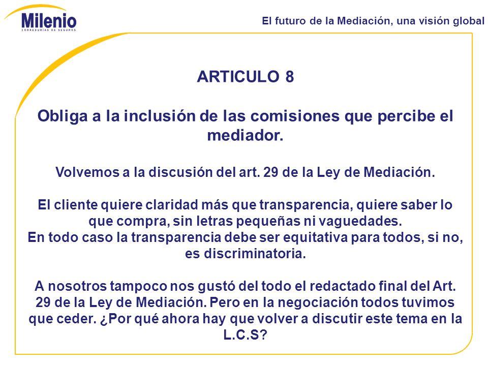 El futuro de la Mediación, una visión global ARTICULO 8 Obliga a la inclusión de las comisiones que percibe el mediador.