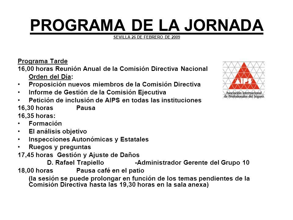 PROGRAMA DE LA JORNADA SEVILLA 26 DE FEBRERO DE 2009 Programa Tarde 16,00 horas Reunión Anual de la Comisión Directiva Nacional Orden del Día: Proposi