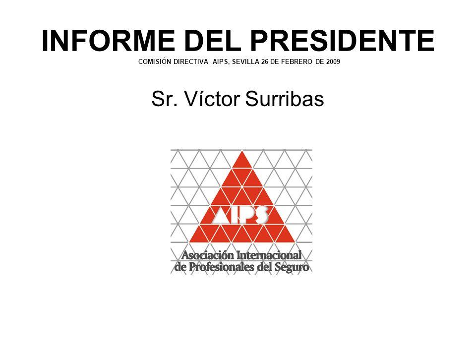 INFORME DEL PRESIDENTE COMISIÓN DIRECTIVA AIPS, SEVILLA 26 DE FEBRERO DE 2009 Sr. Víctor Surribas