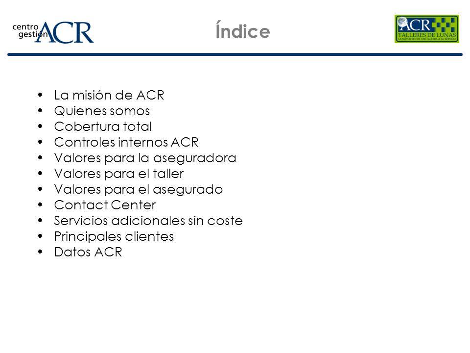 Índice La misión de ACR Quienes somos Cobertura total Controles internos ACR Valores para la aseguradora Valores para el taller Valores para el asegur