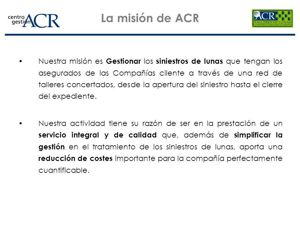 La misión de ACR Nuestra misión es Gestionar los siniestros de lunas que tengan los asegurados de las Compañías cliente a través de una red de tallere