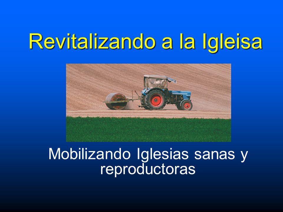 Revitalizando a la Igleisa Mobilizando Iglesias sanas y reproductoras