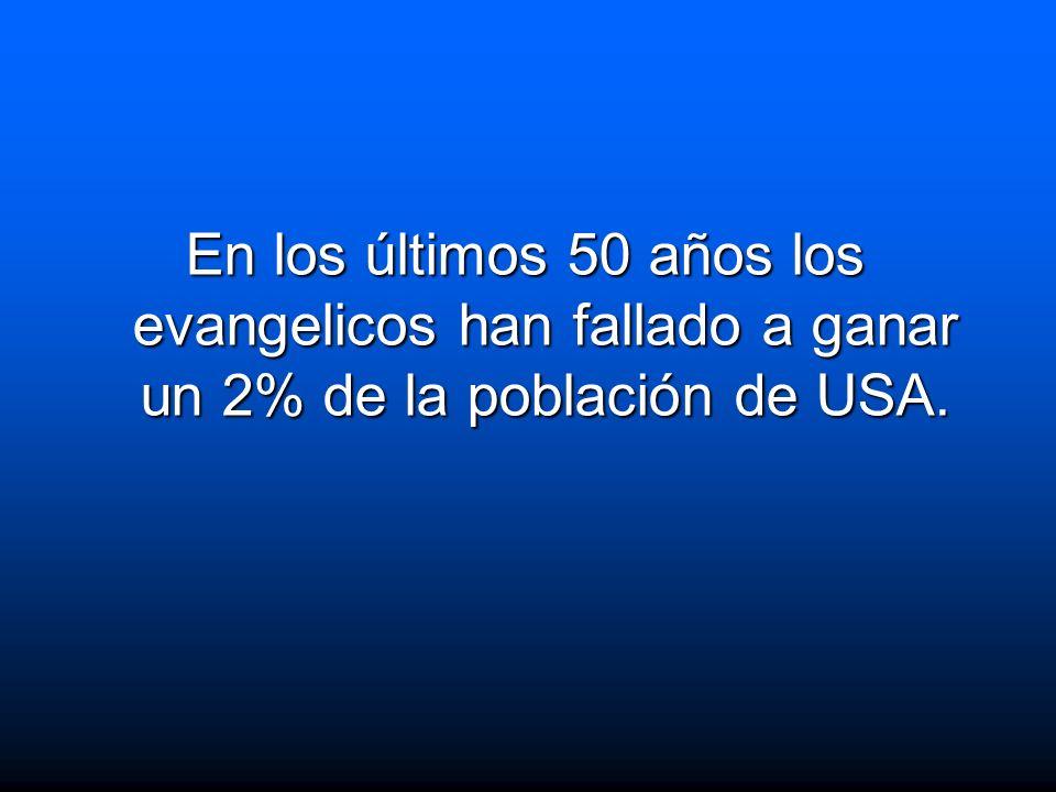 En los últimos 50 años los evangelicos han fallado a ganar un 2% de la población de USA.