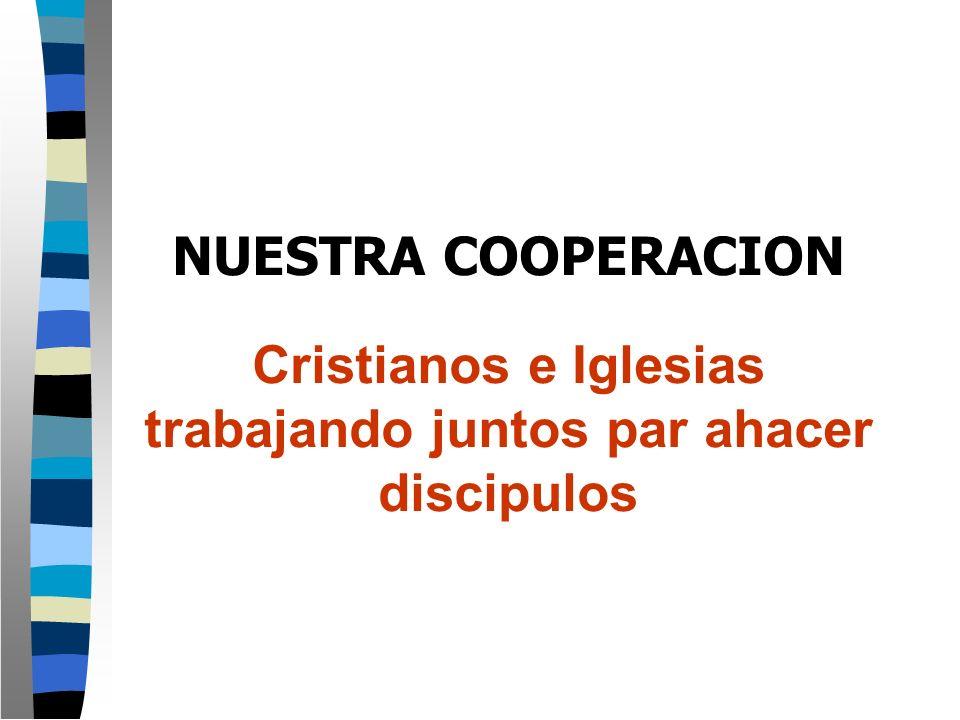 NUESTRA COOPERACION Cristianos e Iglesias trabajando juntos par ahacer discipulos