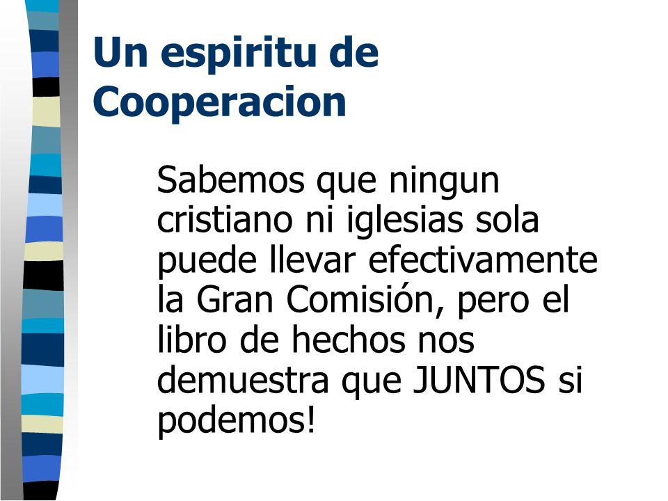Un espiritu de Cooperacion Sabemos que ningun cristiano ni iglesias sola puede llevar efectivamente la Gran Comisión, pero el libro de hechos nos demu
