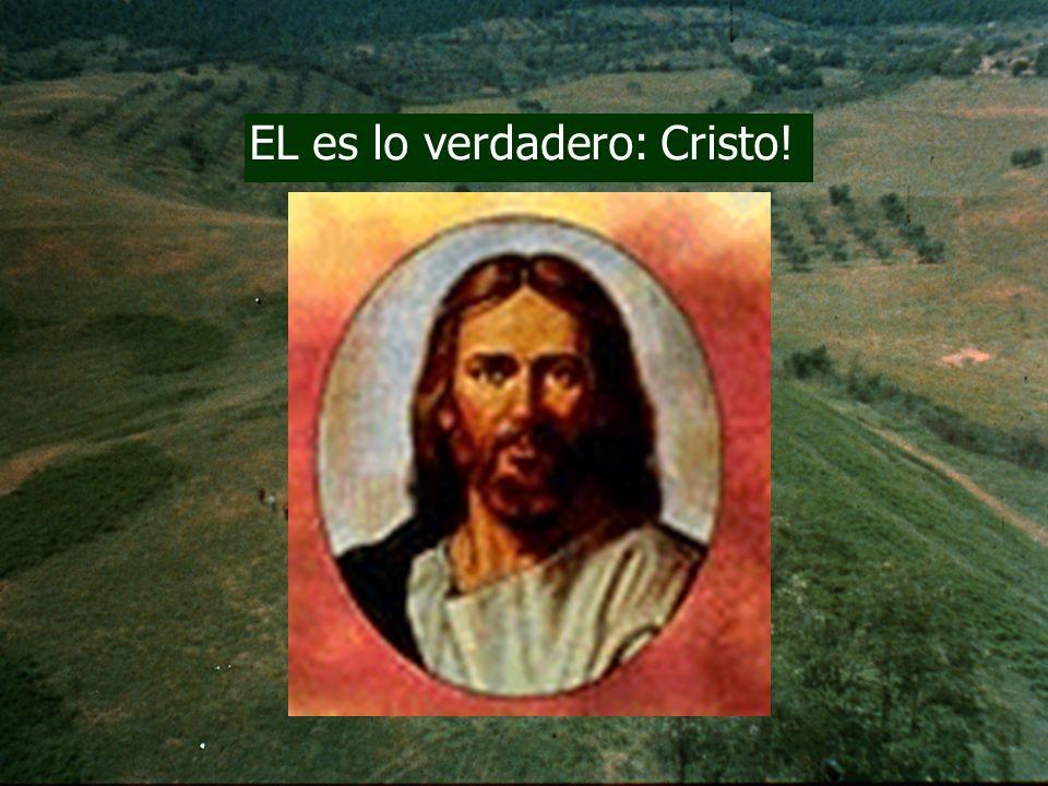 EL es lo verdadero: Cristo!