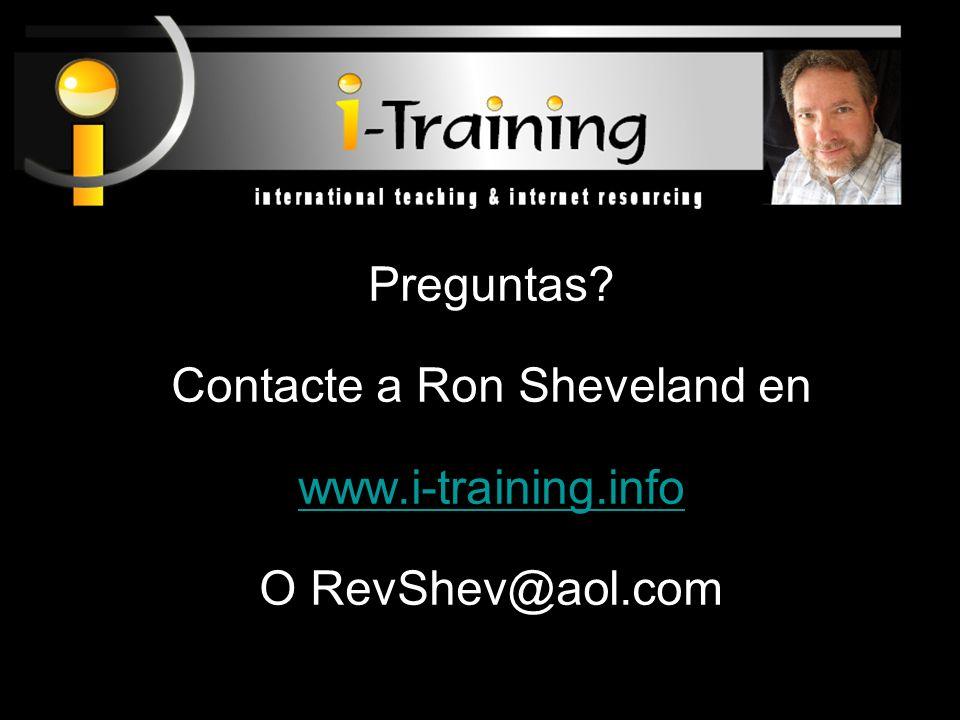 Preguntas? Contacte a Ron Sheveland en www.i-training.info O RevShev@aol.com