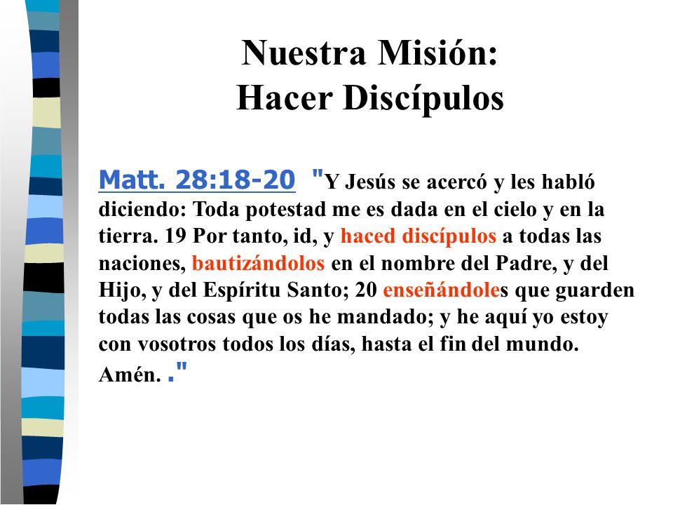 Nuestra Misión: Hacer Discípulos Matt. 28:18-20