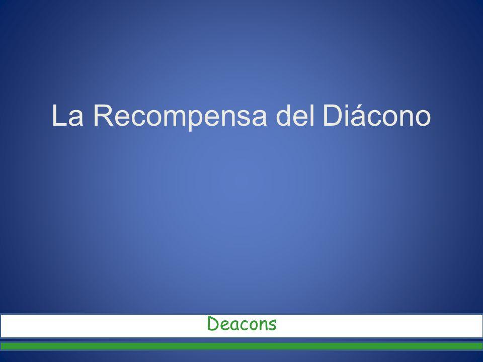 La Recompensa del Diácono Deacons