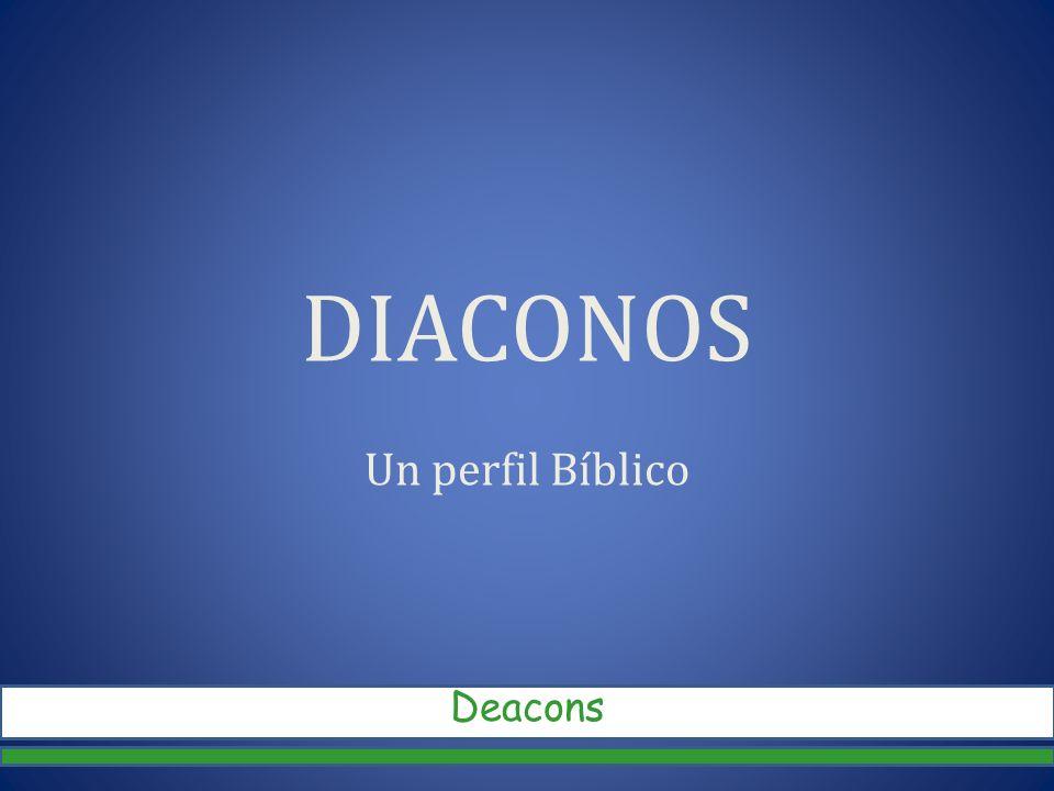 DIACONOS Un perfil Bíblico Deacons
