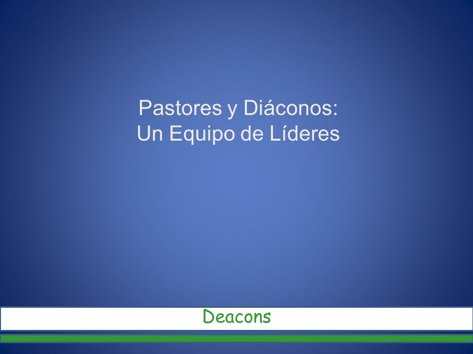 Pastores y Diáconos: Un Equipo de Líderes Deacons