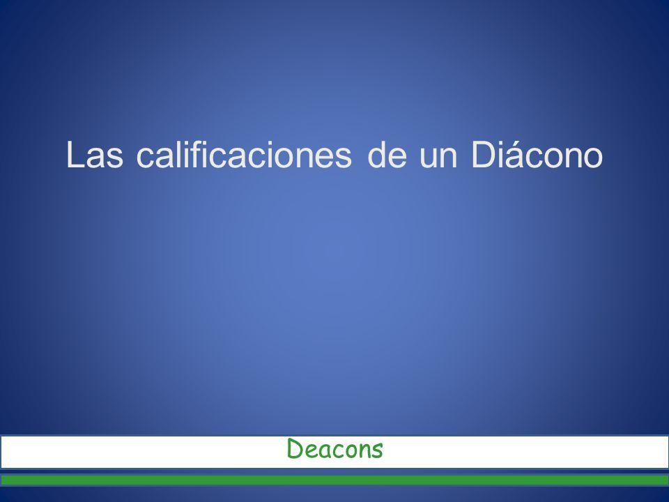 Las calificaciones de un Diácono Deacons