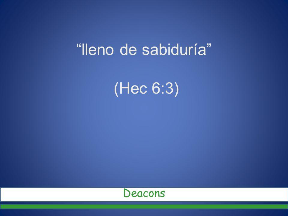 lleno de sabiduría (Hec 6:3) Deacons