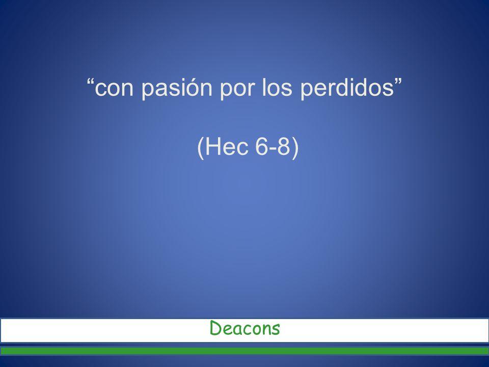 con pasión por los perdidos (Hec 6-8) Deacons