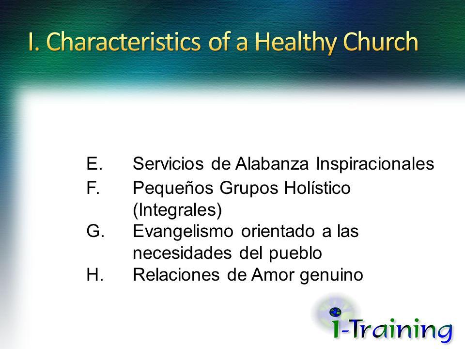 E.Servicios de Alabanza Inspiracionales F.Pequeños Grupos Holístico (Integrales) G.Evangelismo orientado a las necesidades del pueblo H.Relaciones de