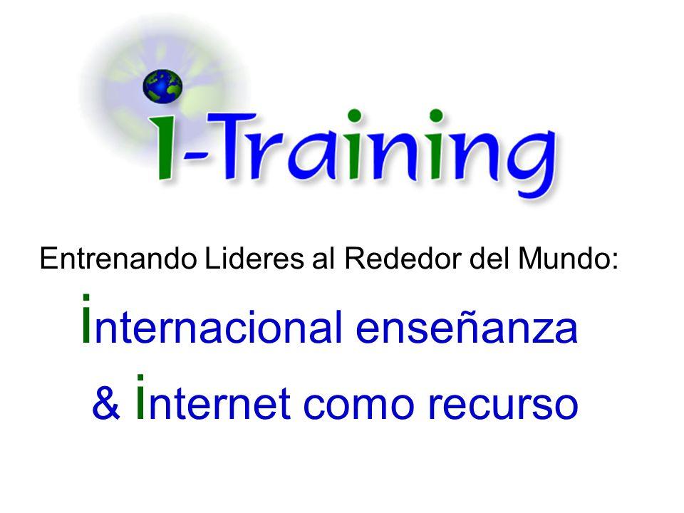 Entrenando Lideres al Rededor del Mundo: i nternacional enseñanza & i nternet como recurso