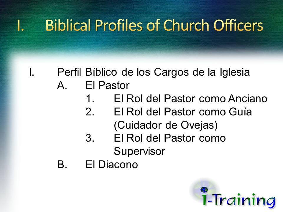 I. Perfil Bíblico de los Cargos de la Iglesia A. El Pastor 1. El Rol del Pastor como Anciano 2.El Rol del Pastor como Guía (Cuidador de Ovejas) 3. El
